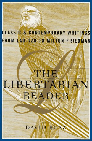 The Libertarian Reader: Classic and Contemporary Writings from Lao-Tse to Milton Friedman 9780684832005