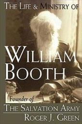 The Life and Ministry of William Booth: Founder of the Salvation Army 2510747