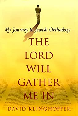 Lord Will Gather Me In : My Journey to Jewish Orthodoxy