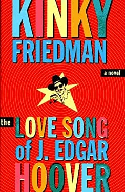 love song of j edgar Gonzo crime writer and former country singer friedman's rambling ninth book (god bless john wayne) featuring ornery, cigar-munching, amateur sleuth kinky friedman brims with political.