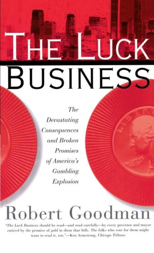 The Luck Business: The Devastating Consequences and Broken Promises of America's Gambling Explosion 9780684831824