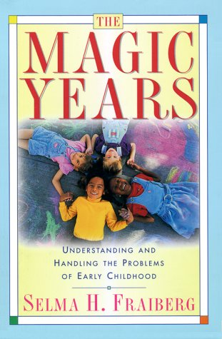The Magic Years: Understanding and Handling the Problems of Early Childhood 9780684825502