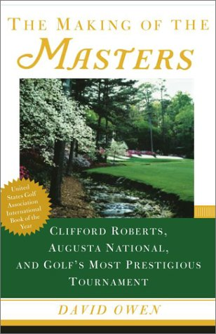 The Making of the Masters: Clifford Roberts, Augusta National, and Golf's Most Prestigious Tournament 9780684867519