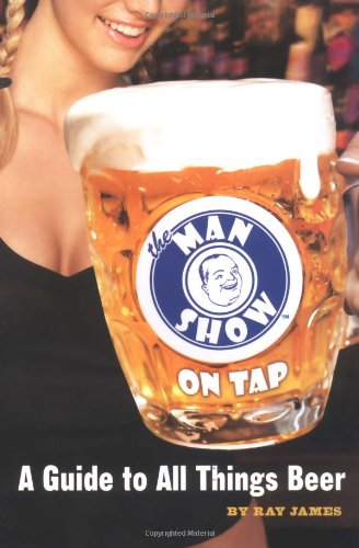 The Man Show on Tap: A Guide to All Things Beer 9780689873713