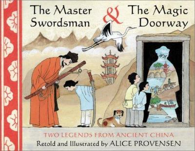 The Master Swordsman & the Magic Doorway: Two Legends from Ancient China