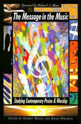 The Message in the Music: Studying Contemporary Praise and Worship 9780687645640