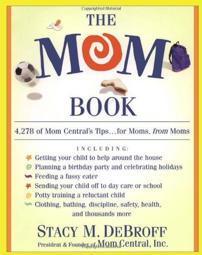 The Mom Book: 4,278 of Mom Central's Tips...for Moms, from Moms 9780684871462