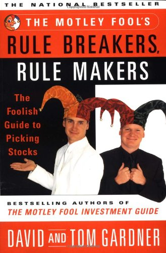 The Motley Fool's Rule Breakers, Rule Makers: The Foolish Guide to Picking Stocks 9780684857176