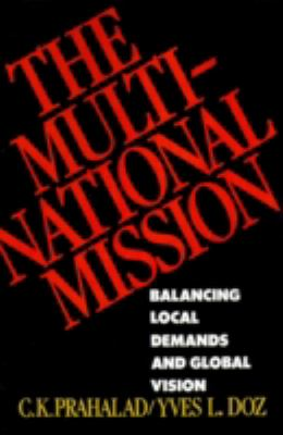 The Multinational Mission: Balancing Local Demands and Global Vision 9780684871325