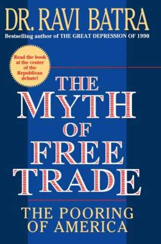The Myth of Free Trade: The Pooring of America 9780684833552