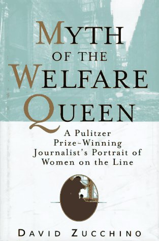 Myth of the Welfare Queen : A Pulitzer Prize-Winning Journalist's Portrait of Women on the Line