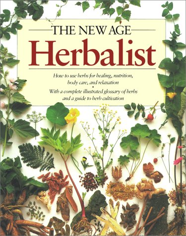 The New Age Herbalist: How to Use Herbs for Healing, Nutrition, Body Care, and Relaxation 9780684815770