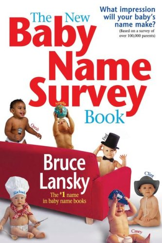 The New Baby Name Survey Book: How to Pick a Name That Makes a Favorable Impression for Your Child 9780684031644