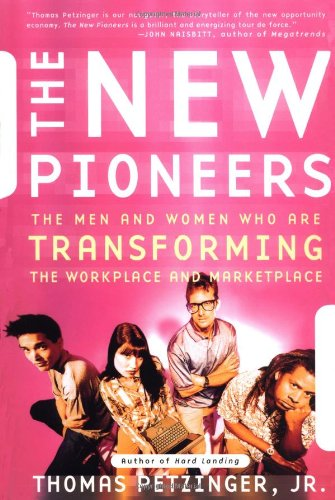 The New Pioneers: The Men and Women Who Are Transforming the Workplace and the Marketplace 9780684863108