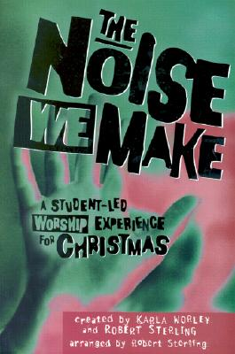 The Noise We Make: A Student Led Worship Musical for Christmas