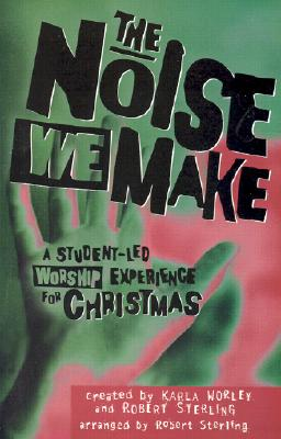 The Noise We Make: A Student Led Worship Musical for Christmas-Sab [With Cassette]