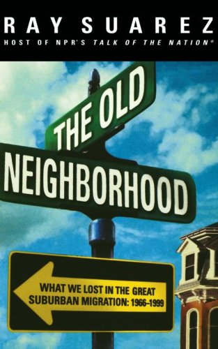 The Old Neighborhood: What We Lost in the Great Suburban Migration, 1966-1999 9780684834023
