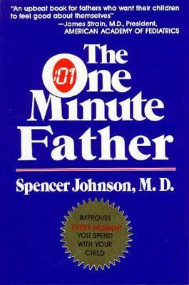 One Minute Father : A Father's True Story about the Quickest Way to Teach Your Children How to Like Themselves and Behave Themselves