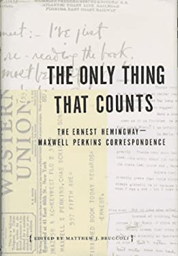 The Only Thing That Counts: The Ernest Hemingway/Maxwell Perkins Correspondence