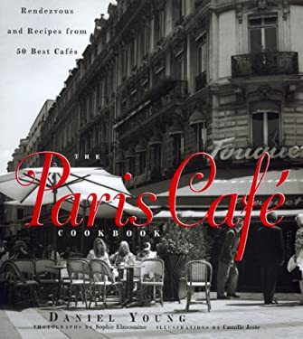 The Paris Cafe Cookbook: Rendezvous and Recipes from 50 Best Cafes 9780688153304