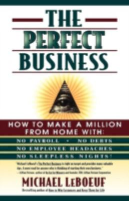 The Perfect Business: How to Make a Million from Home with No Payroll, No Employee Headaches, No Debt, and No Sleepless Nights 9780684833453