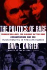 The Politics of Rage: George Wallace, the Origins of the New Conservatism, and the Transformation of American Politics 9780684809168