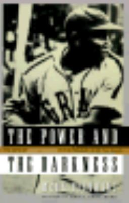 The Power and the Darkness: The Life of Josh Gibson in the Shadows of the Game 9780684804026