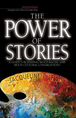 The Power of Stories: A Guide for Leading Multiracial & Multicultural Congregations 9780687650699