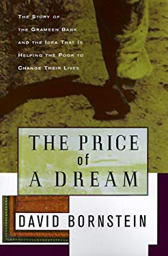 The Price of a Dream: The Story of the Grameen Bank and the Idea That is Helping the Poor to Change Their Lives 9780684870496