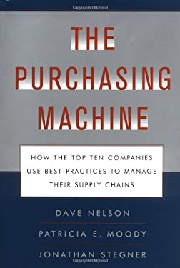 The Purchasing Machine: How the Top Ten Companies Use Best Practices to Manage Their Supply Chains 9780684857763