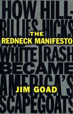The Redneck Manifesto: How Hillbillies Hicks and White Trash Becames America's Scapegoats 9780684838649