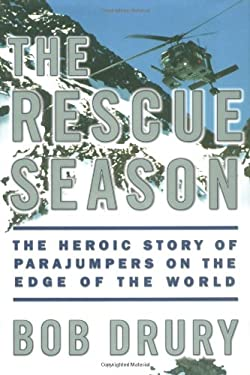 The Rescue Season: The Heroic Story of Parajumpers on the Edge of the World 9780684864792