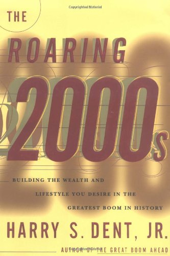 The Roaring 2000's: Building the Wealth & Lifestyle You Desire in the Greatest Boom in History 9780684838182