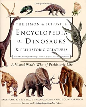 The Simon & Schuster Encyclopedia of Dinosaurs and Prehistoric Creatures: A Visual Who's Who of Prehistoric Life 9780684864112