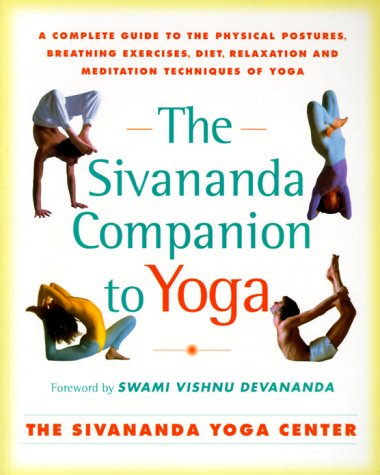 The Sivananda Companion to Yoga: A Complete Guide to the Physical Postures, Breathing Exercises, Diet, Relaxation, and Meditation Techniques of Yoga. 9780684870007