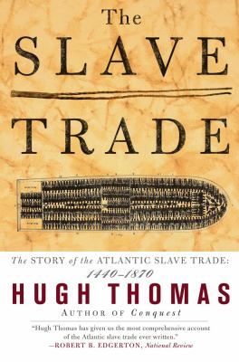 The Slave Trade: The Story of the Atlantic Slave Trade: 1440 - 1870 9780684835655