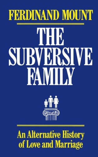 The Subversive Family: An Alternative History of Love and Marriage 9780684863856