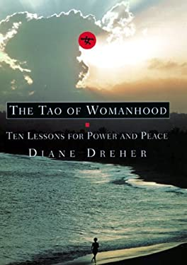 The Tao of Womanhood: Ten Lessons to Power and Peace 9780688151140
