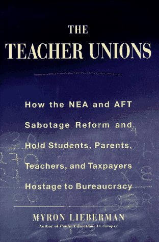 The Teacher Unions: How the NEA and the Aft Suffocate Reform, Waste Money, and Hold Students, Parents, Teachers Hostage to Politics 9780684842820