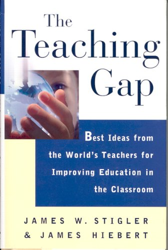 The Teaching Gap: Best Ideas from the World's Teachers for Improving Education in the Classroom 9780684852744