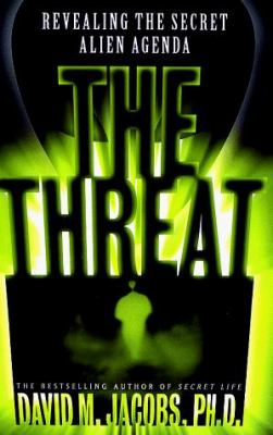 The Threat: Revealing the Secret Alien Agenda 9780684848136