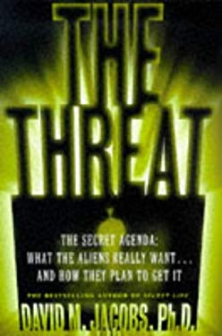 The Threat: The Secret Agenda: What the Aliens Really Want and How They Plan to Get It 9780684814841