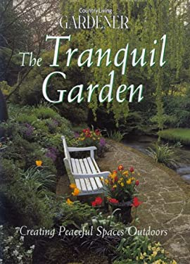 The Tranquil Garden: Creating Peaceful Spaces Outdoors 9780688164072