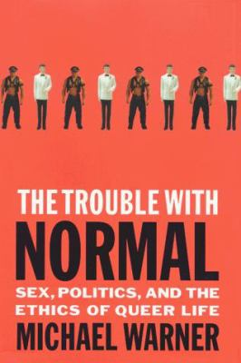 The Trouble with Normal: Sex, Politics, and the Ethics of Queer Life 9780684865294
