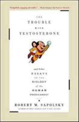 Trouble with Testosterone: And Other Essays on the Biology of the Human Predicament 9780684838915