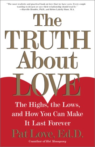 The Truth about Love: The Highs, the Lows, and How You Can Make It Last Forever 9780684871882
