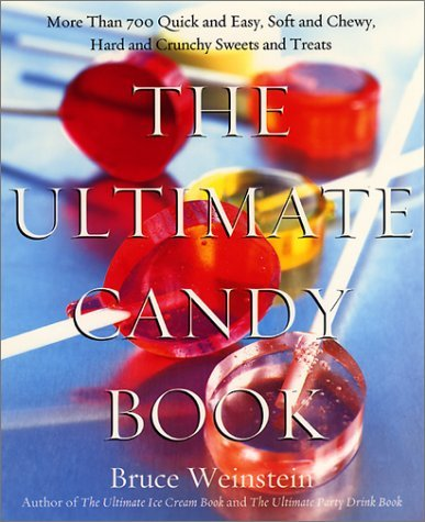 The Ultimate Candy Book: More Than 700 Quick and Easy, Soft and Chewy, Hard and Crunchy Sweets and Treats 9780688175108