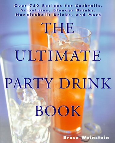 The Ultimate Party Drink Book: Over 750 Recipes for Cocktails, Smoothies, Blender Drinks, Non-Alcoholic Drinks, and More 9780688177645
