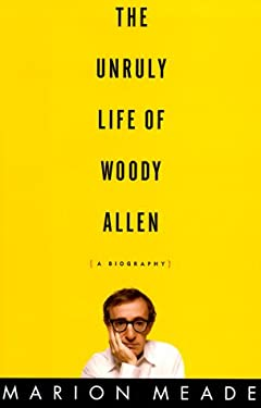 The Unruly Life of Woody Allen: A Biography 9780684833743