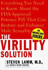 The Virility Solution: Everything You Need to Know about the Medically Proven Potency Pill That Can Restore and Enhance Male Sexua 2504713